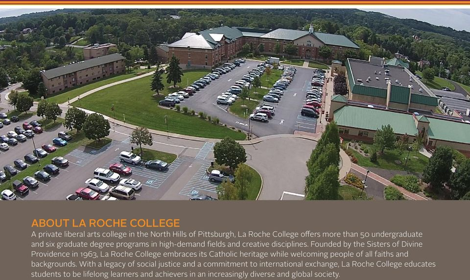 Founded by the Sisters of Divine Providence in 1963, La Roche College embraces its Catholic heritage while welcoming people of all faiths and