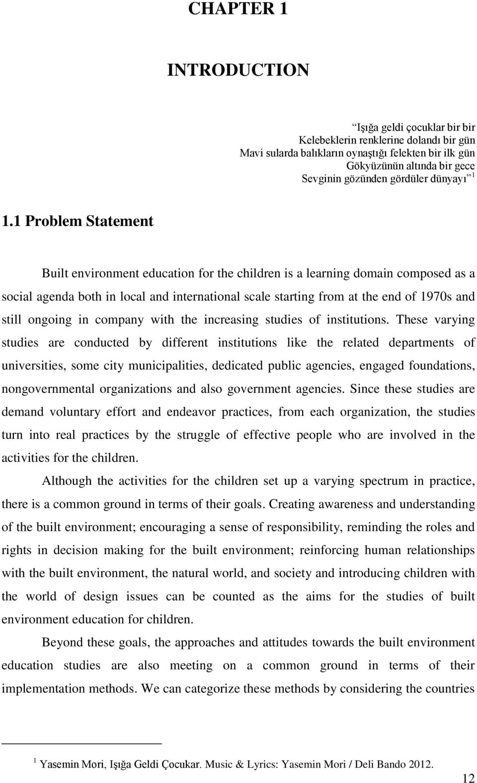1 Problem Statement Built environment education for the children is a learning domain composed as a social agenda both in local and international scale starting from at the end of 1970s and still