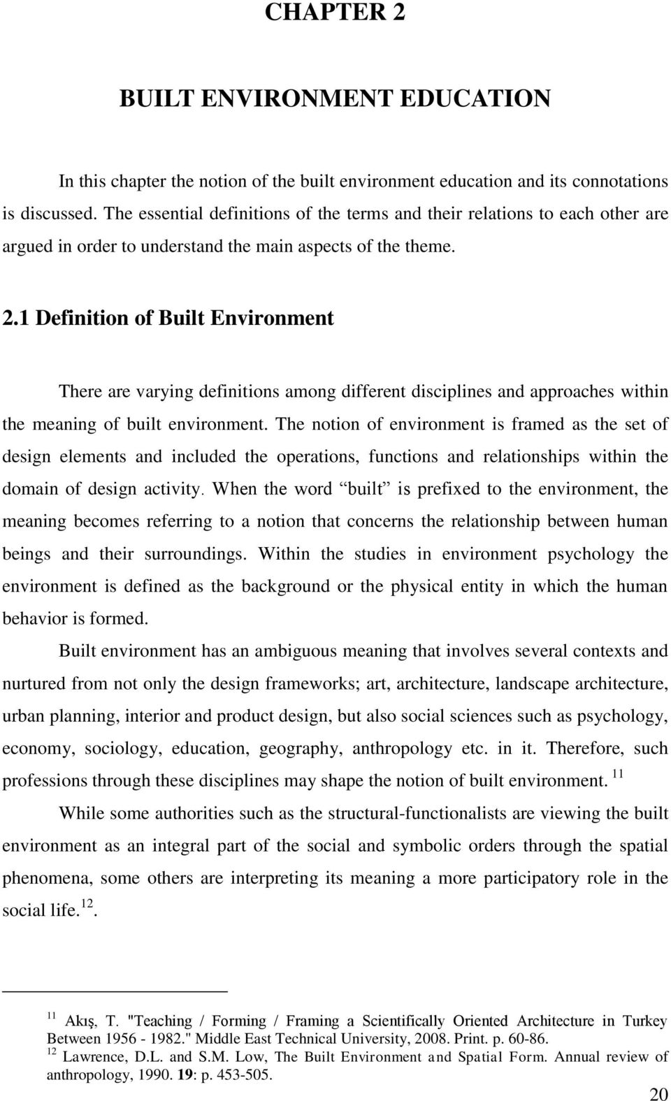 1 Definition of Built Environment There are varying definitions among different disciplines and approaches within the meaning of built environment.