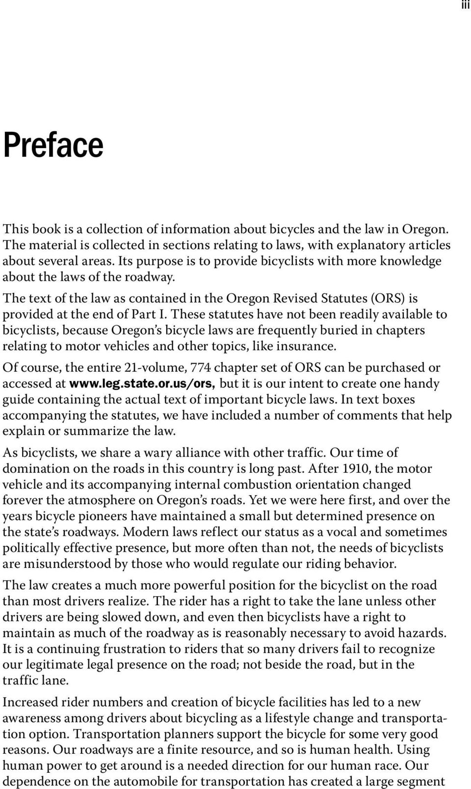 These statutes have not been readily available to bicyclists, because Oregon s bicycle laws are frequently buried in chapters relating to motor vehicles and other topics, like insurance.