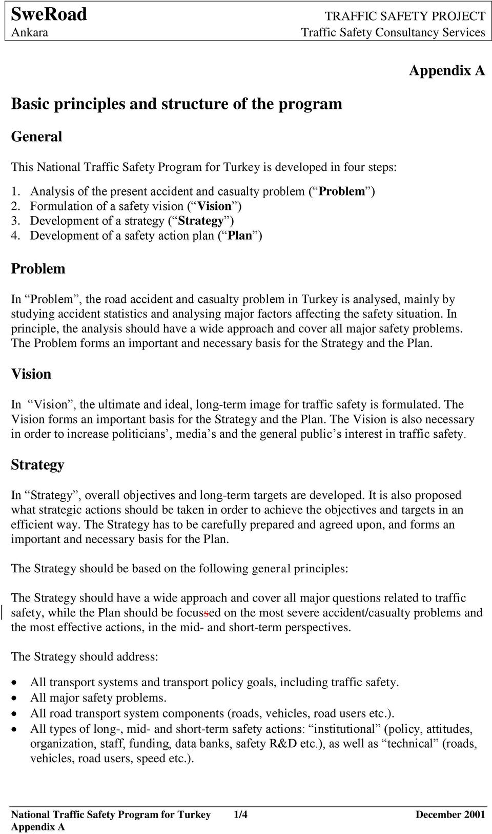 Development of a safety action plan ( Plan ) Problem In Problem, the road accident and casualty problem in Turkey is analysed, mainly by studying accident statistics and analysing major factors