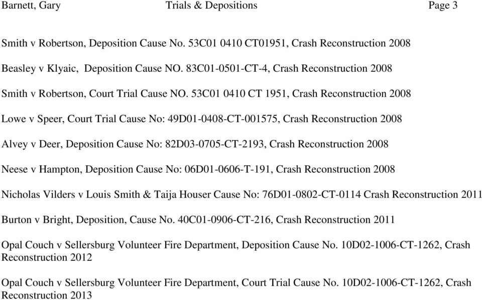 53C01 0410 CT 1951, Crash Reconstruction 2008 Lowe v Speer, Court Trial Cause No: 49D01-0408-CT-001575, Crash Reconstruction 2008 Alvey v Deer, Deposition Cause No: 82D03-0705-CT-2193, Crash