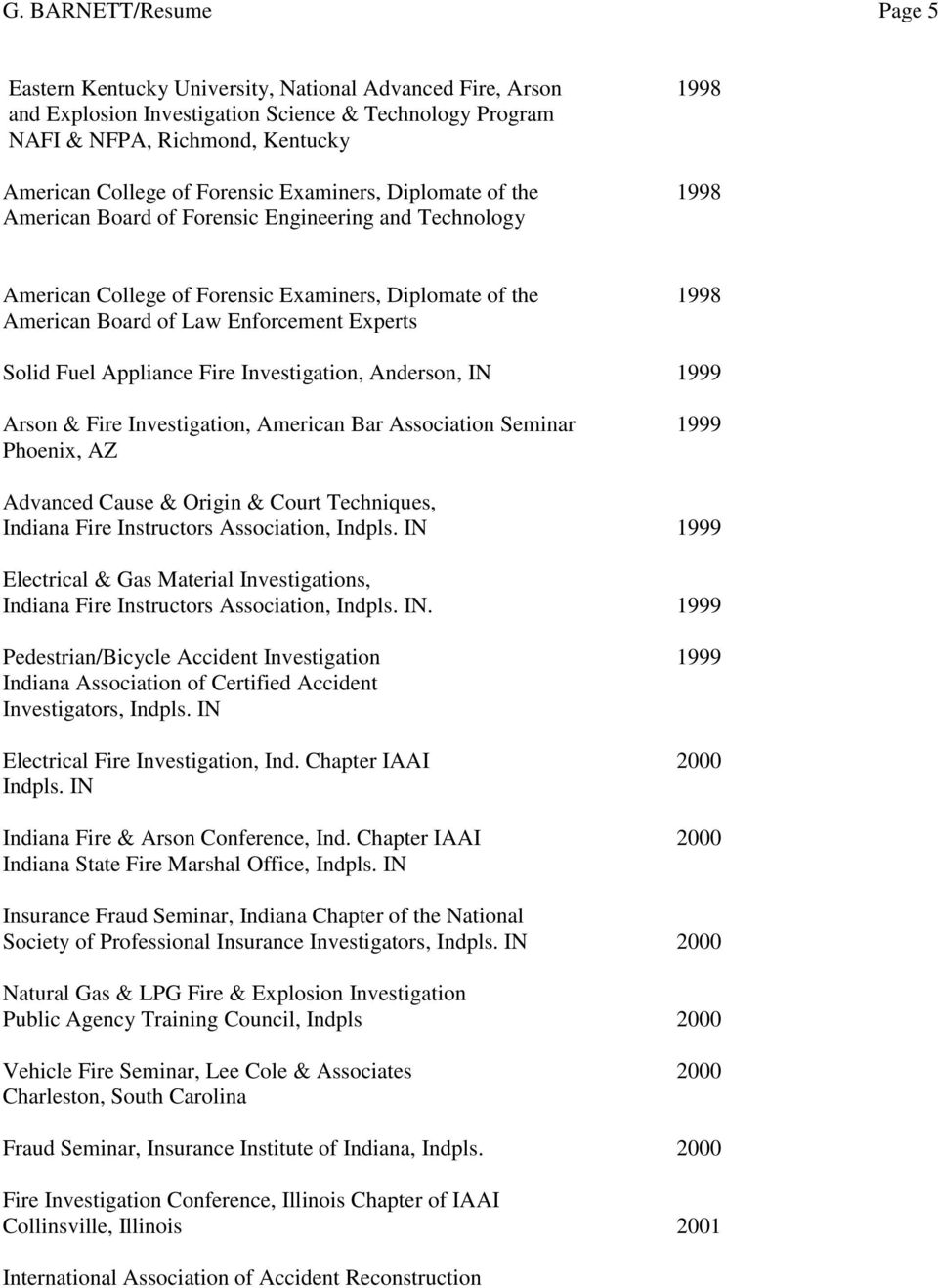 Solid Fuel Appliance Fire Investigation, Anderson, IN 1999 Arson & Fire Investigation, American Bar Association Seminar 1999 Phoenix, AZ Advanced Cause & Origin & Court Techniques, Indiana Fire