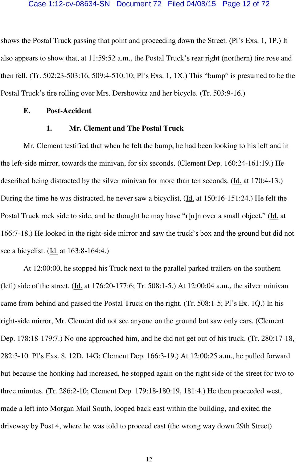Dershowitz and her bicycle. (Tr. 503:9-16.) E. Post-Accident 1. Mr. Clement and The Postal Truck Mr.