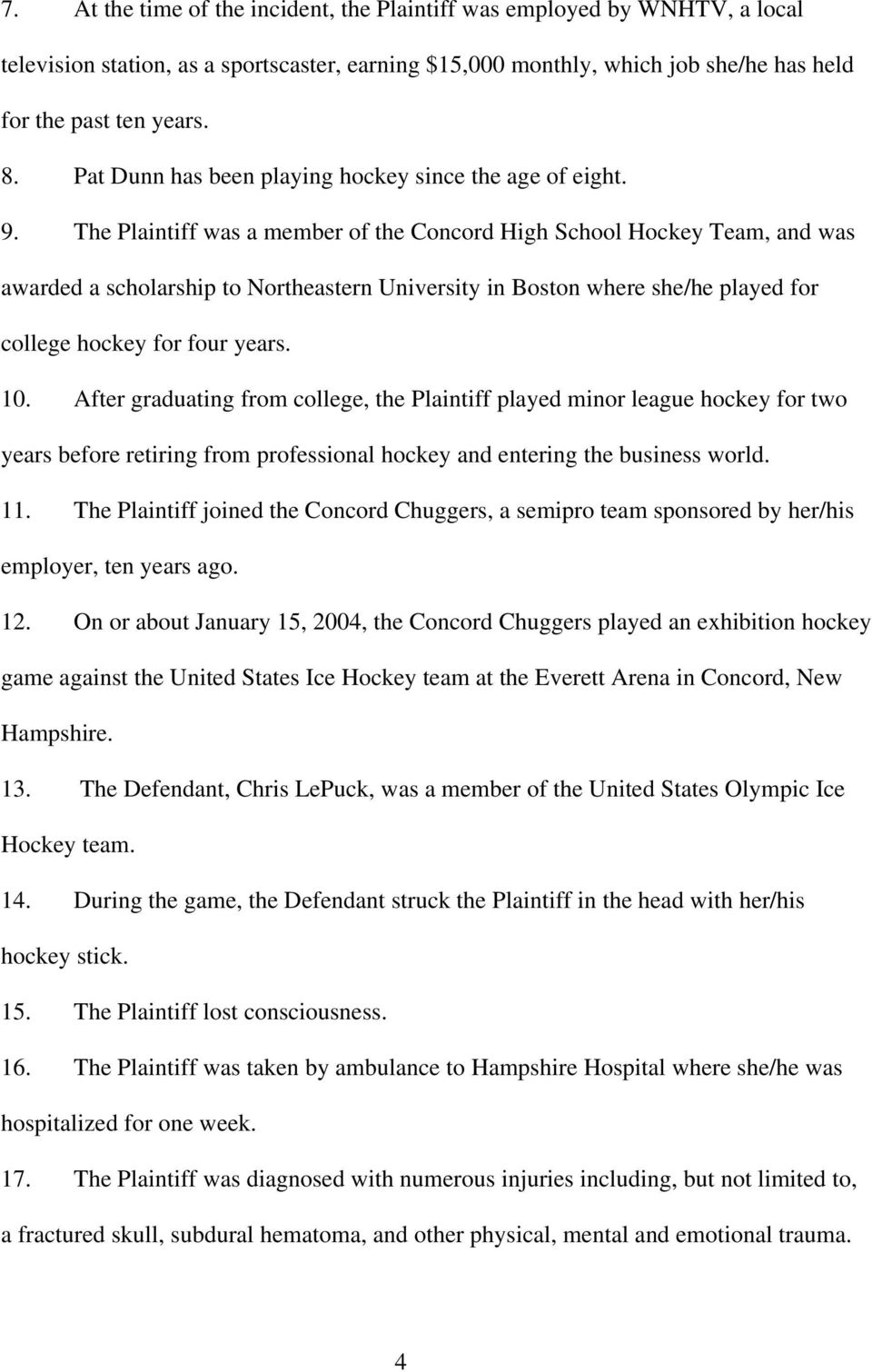 The Plaintiff was a member of the Concord High School Hockey Team, and was awarded a scholarship to Northeastern University in Boston where she/he played for college hockey for four years. 10.