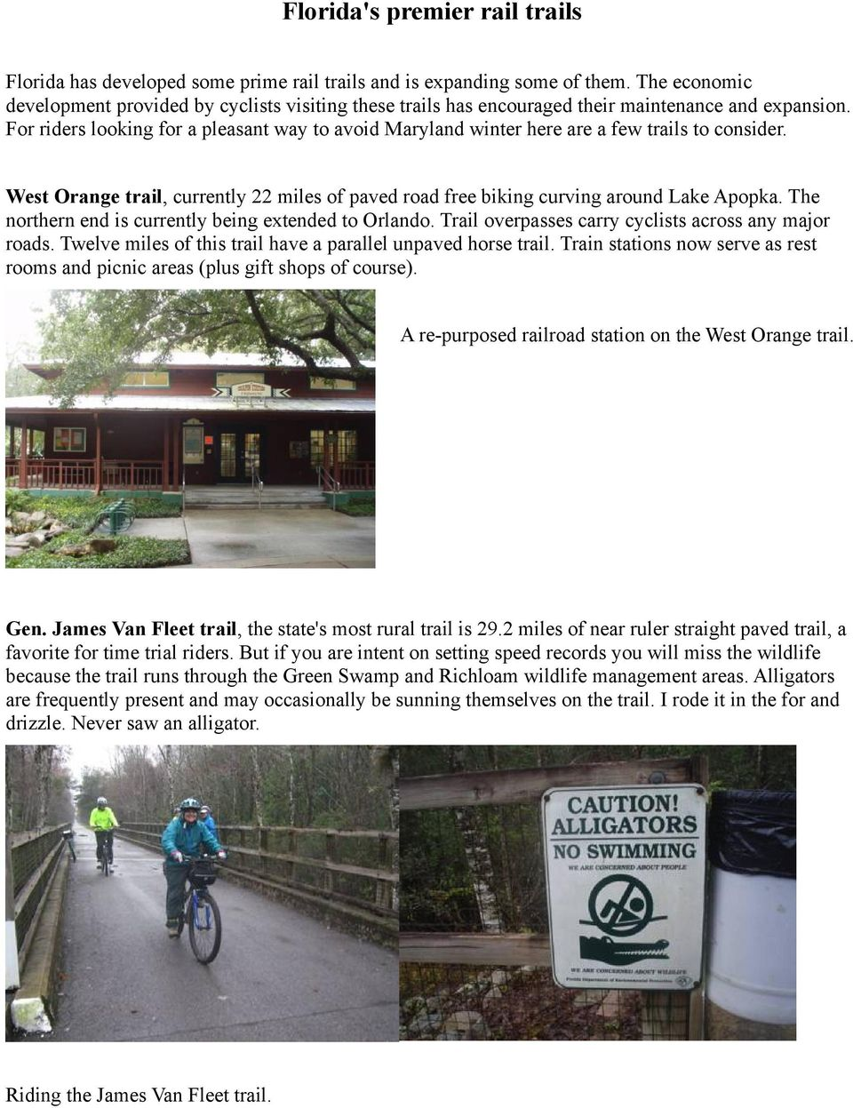 For riders looking for a pleasant way to avoid Maryland winter here are a few trails to consider. West Orange trail, currently 22 miles of paved road free biking curving around Lake Apopka.