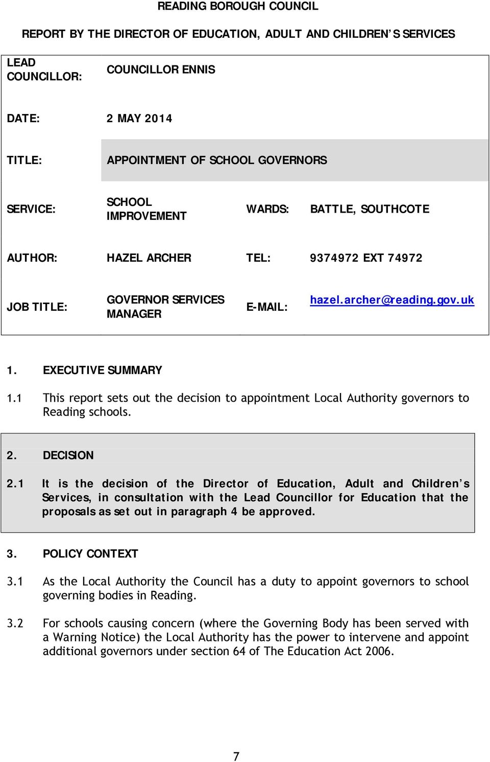 1 This report sets out the decision to appointment Local Authority governors to Reading schools. 2. DECISION 2.