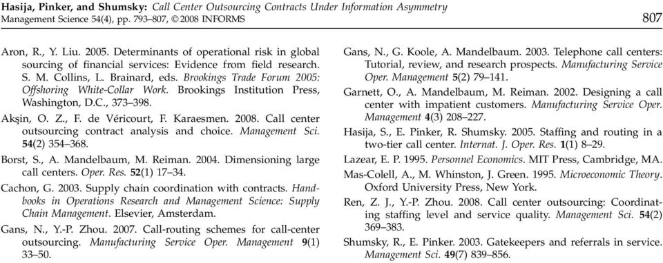 Call center outsourcing contract analysis and choice. Management Sci. 54(2) 354 368. Borst, S., A. Mandelbaum, M. Reiman. 2004. Dimensioning large call centers. Oper. Res. 52(1) 17 34. Cachon, G.