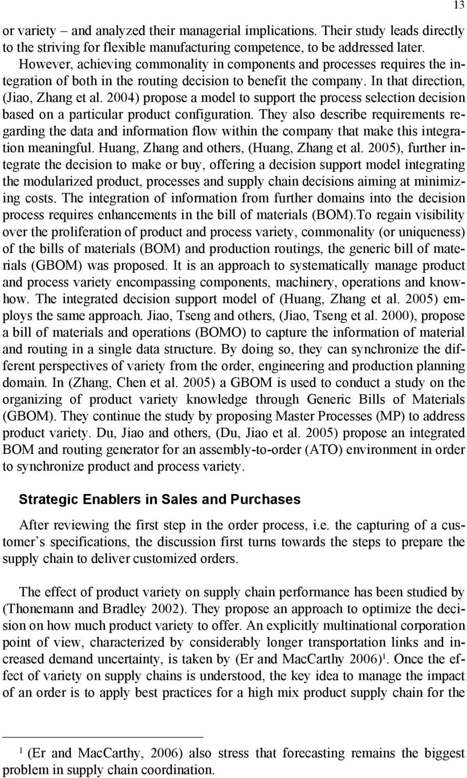 2004) propose a model to support the process selection decision based on a particular product configuration.