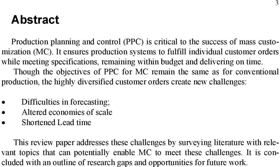 Though the objectives of PPC for MC remain the same as for conventional production, the highly diversified customer orders create new challenges: Difficulties in forecasting;