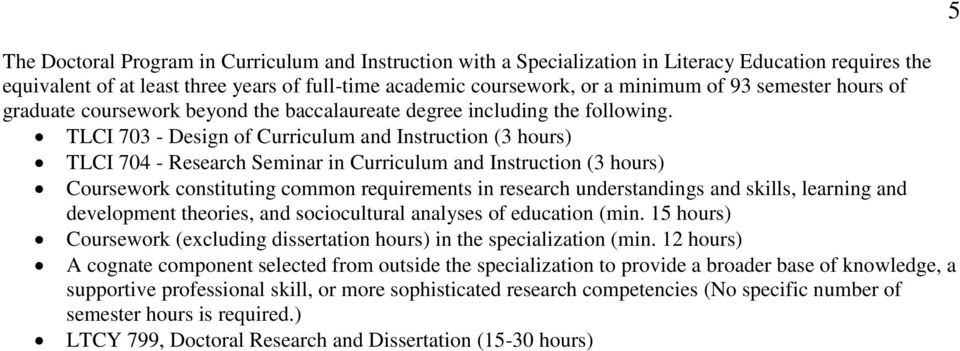 TLCI 703 - Design of Curriculum and Instruction (3 hours) TLCI 704 - Research inar in Curriculum and Instruction (3 hours) Coursework constituting common requirements in research understandings and