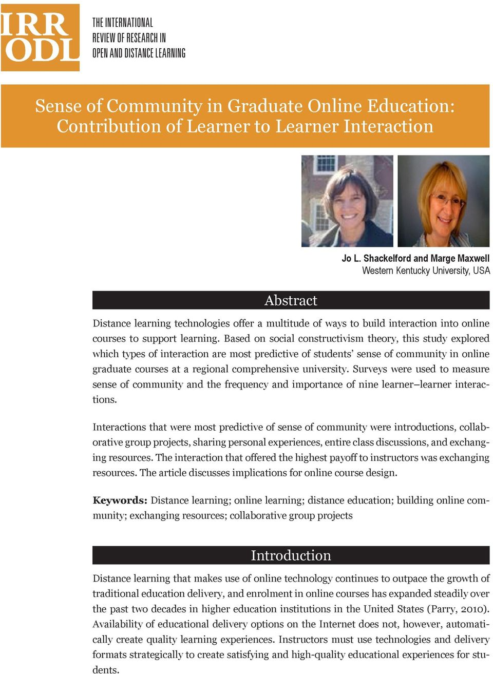 Based on social constructivism theory, this study explored which types of interaction are most predictive of students sense of community in online graduate courses at a regional comprehensive