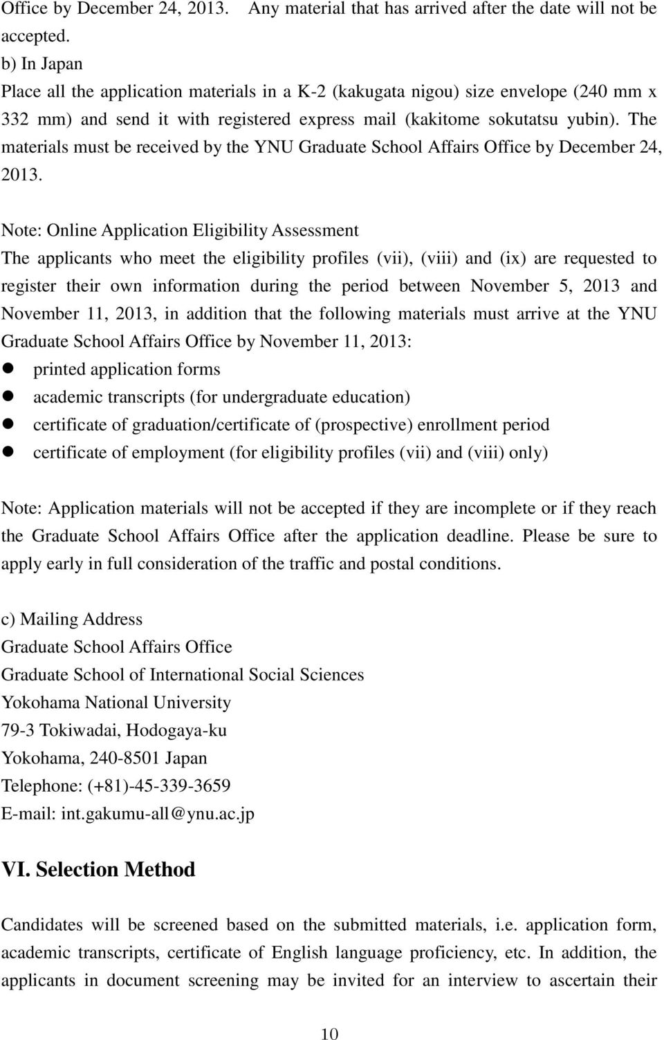 The materials must be received by the YNU Graduate School Affairs Office by December 24, 2013.