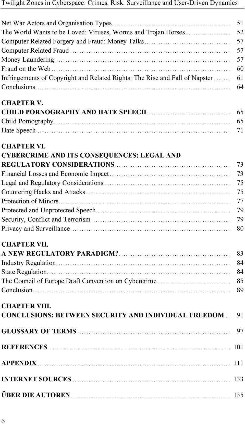 .. 60 Infringements of Copyright and Related Rights: The Rise and Fall of Napster... 61 Conclusions... 64 CHAPTER V. CHILD PORNOGRAPHY AND HATE SPEECH... 65 Child Pornography... 65 Hate Speech.