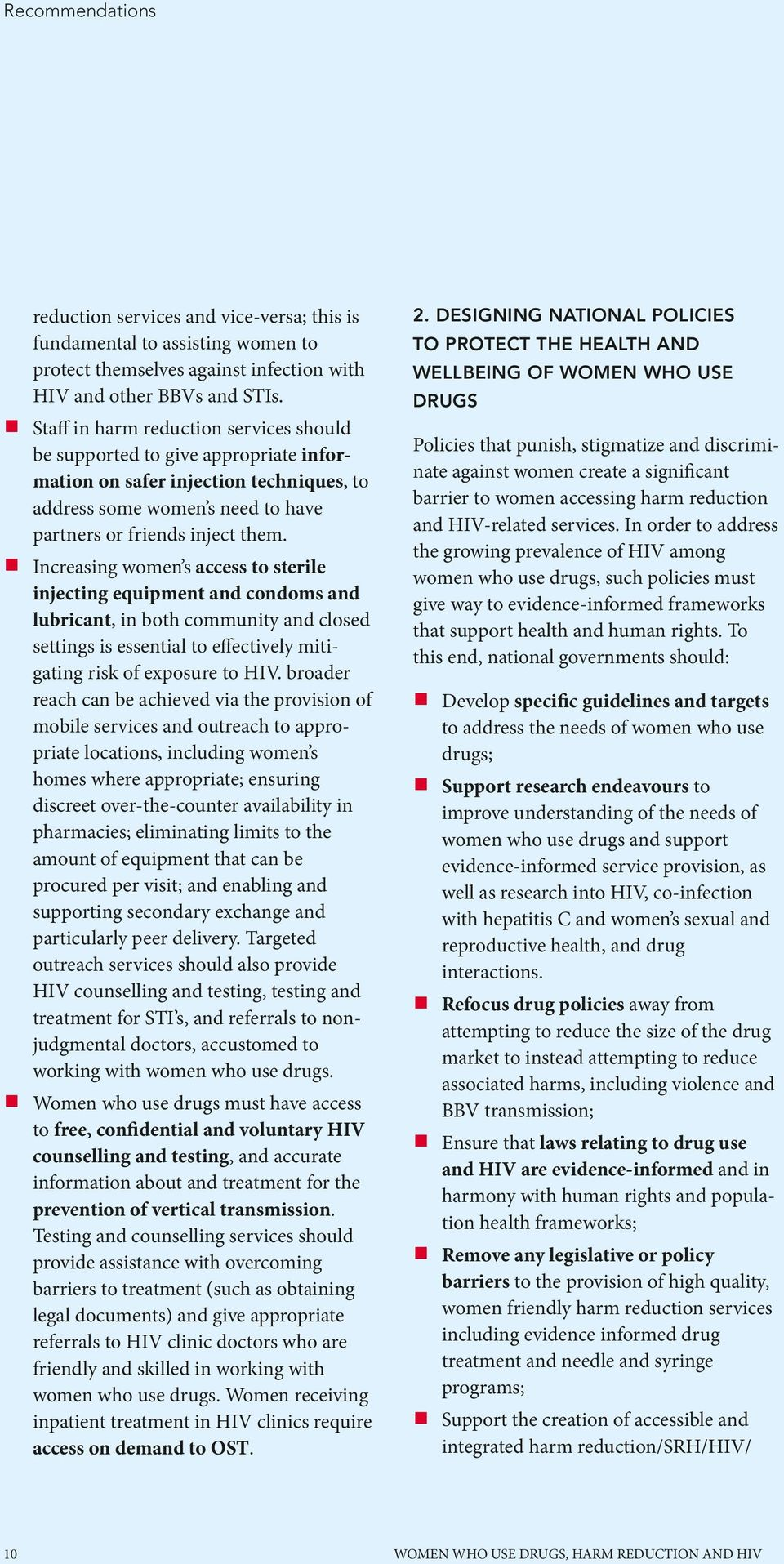 Increasing women s access to sterile injecting equipment and condoms and lubricant, in both community and closed settings is essential to effectively mitigating risk of exposure to HIV.