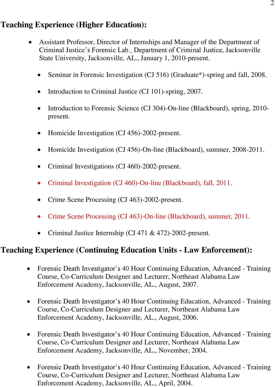 Introduction to Criminal Justice (CJ 101)-spring, 2007. Introduction to Forensic Science (CJ 304)-On-line (Blackboard), spring, 2010- present. Homicide Investigation (CJ 456)-2002-present.