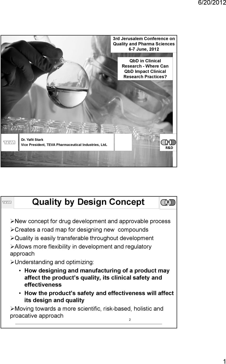 R&D Quality by Design Concept New concept for drug development and approvable process Creates a road map for designing new compounds Quality is easily transferable throughout development Allows