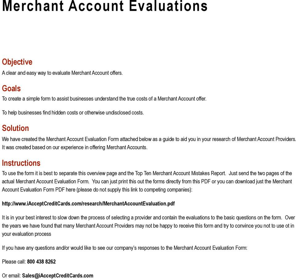 Solution We have created the Merchant Account Evaluation Form attached below as a guide to aid you in your research of Merchant Account Providers.