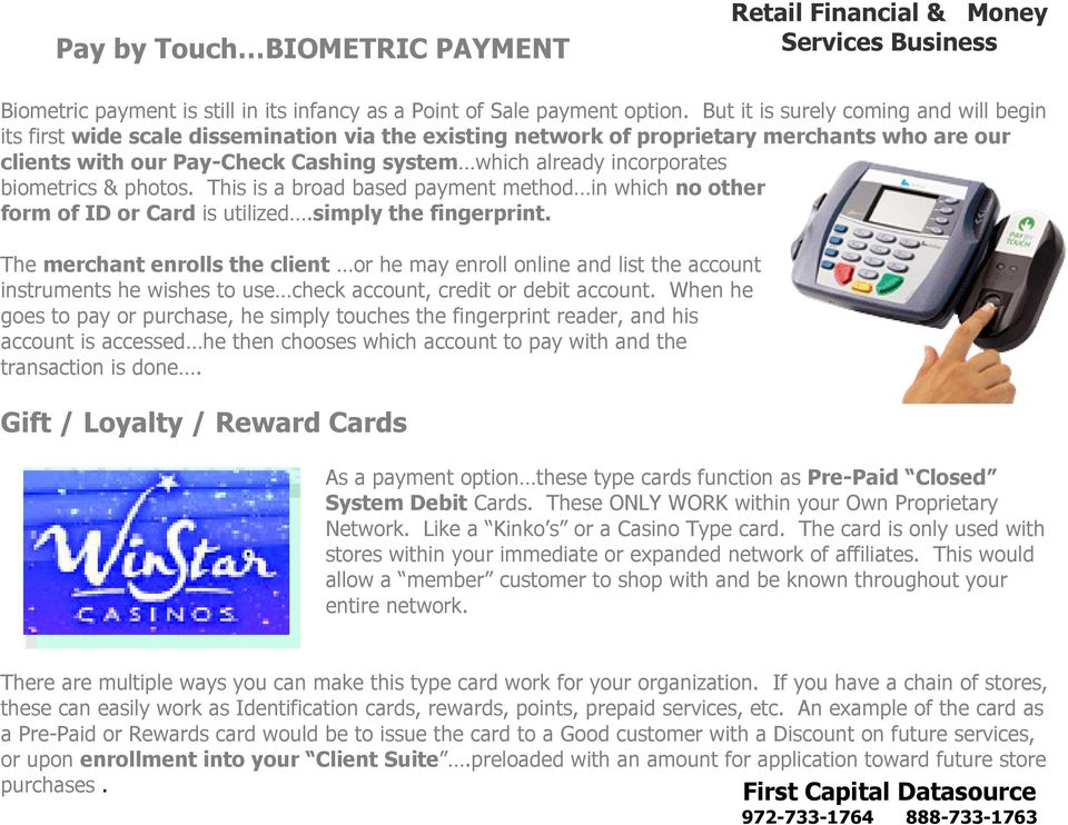 incorporates biometrics & photos. This is a broad based payment method in which no other form of ID or Card is utilized.simply the fingerprint.