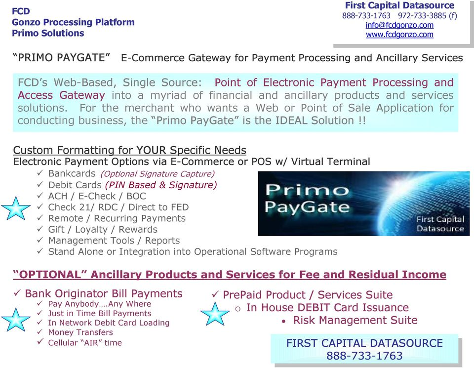 com PRIMO PAYGATE E-Commerce Gateway for Payment Processing and Ancillary Services FCD s Web-Based, Single Source: Point of Electronic Payment Processing and Access Gateway into a myriad of financial