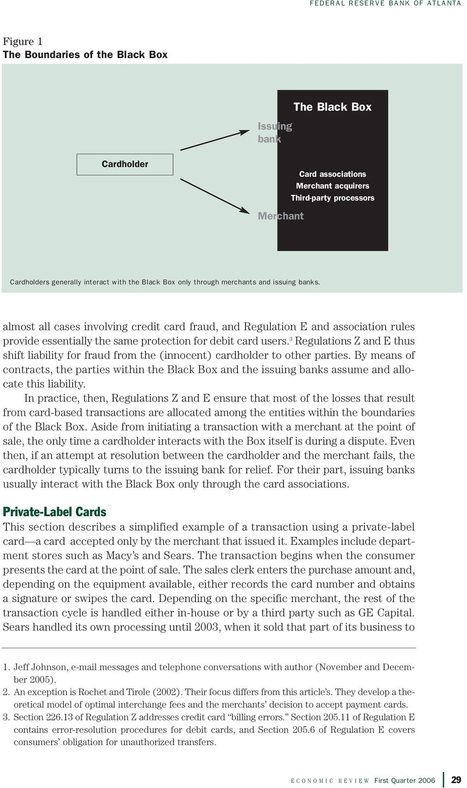 3 Regulations Z and E thus shift liability for fraud from the (innocent) cardholder to other parties.