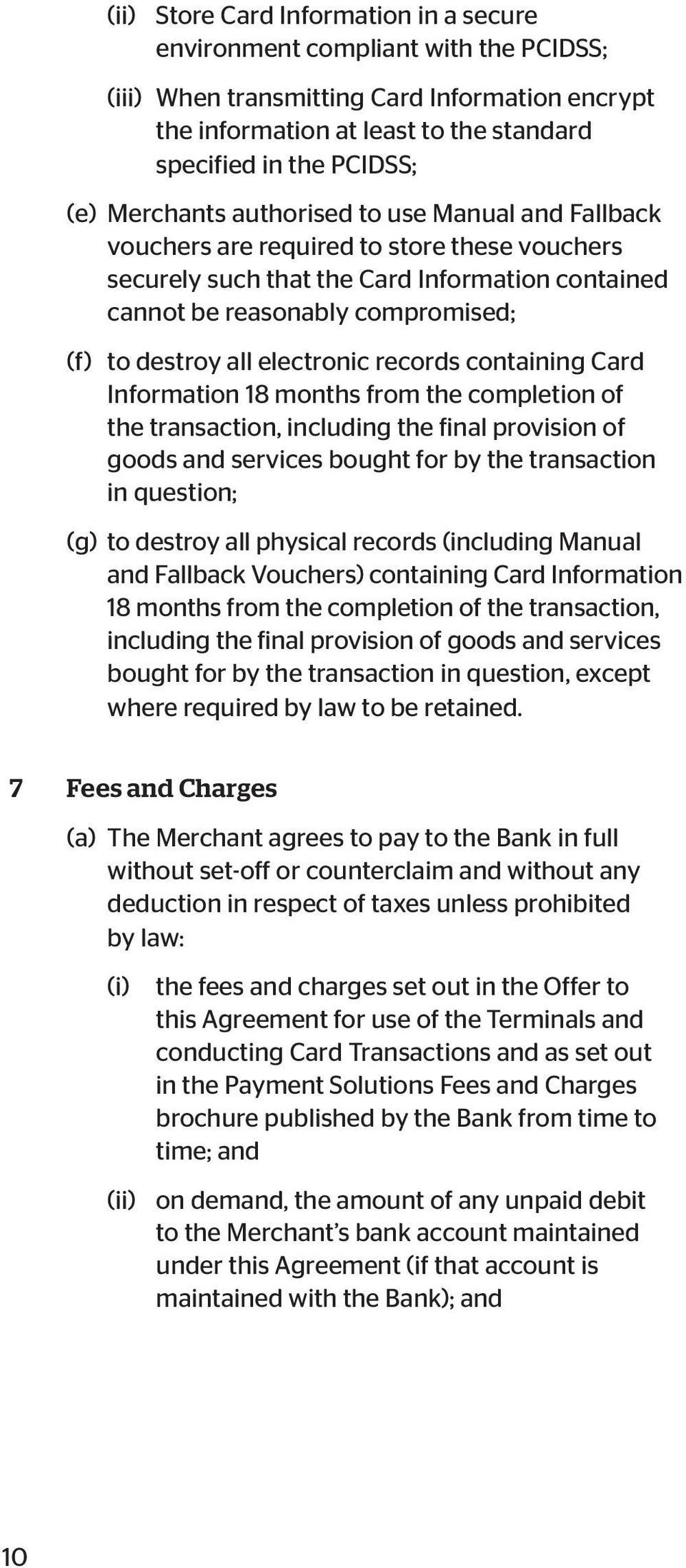 electronic records containing Card Information 18 months from the completion of the transaction, including the final provision of goods and services bought for by the transaction in question; (g) to