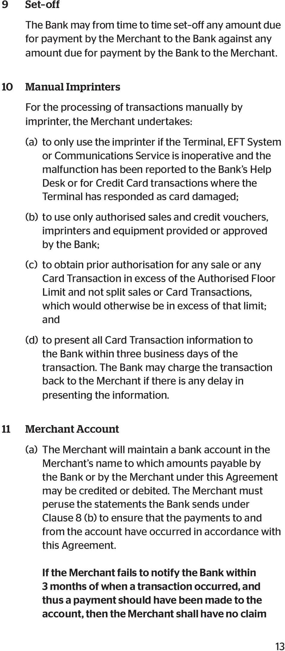 inoperative and the malfunction has been reported to the Bank s Help Desk or for Credit Card transactions where the Terminal has responded as card damaged; (b) to use only authorised sales and credit