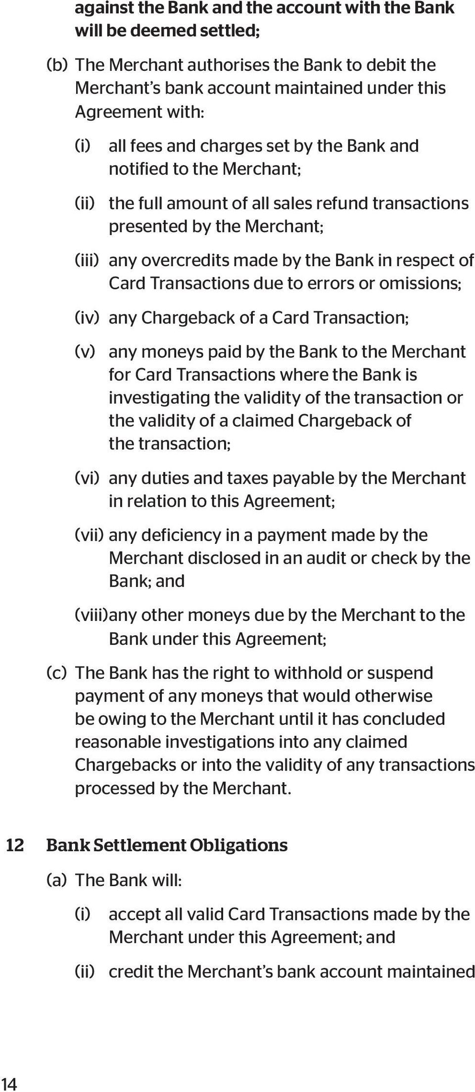Transactions due to errors or omissions; (iv) any Chargeback of a Card Transaction; (v) any moneys paid by the Bank to the Merchant for Card Transactions where the Bank is investigating the validity