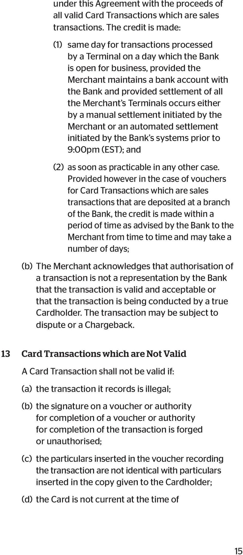 settlement of all the Merchant s Terminals occurs either by a manual settlement initiated by the Merchant or an automated settlement initiated by the Bank s systems prior to 9:00pm (EST); and (2) as