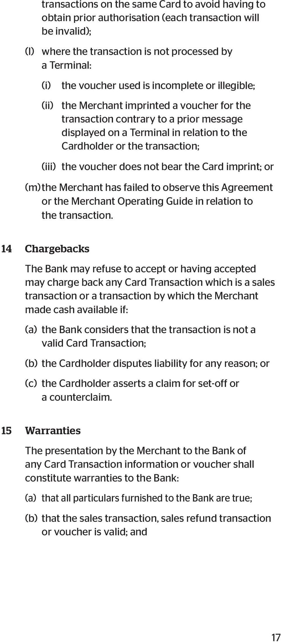 voucher does not bear the Card imprint; or (m) the Merchant has failed to observe this Agreement or the Merchant Operating Guide in relation to the transaction.