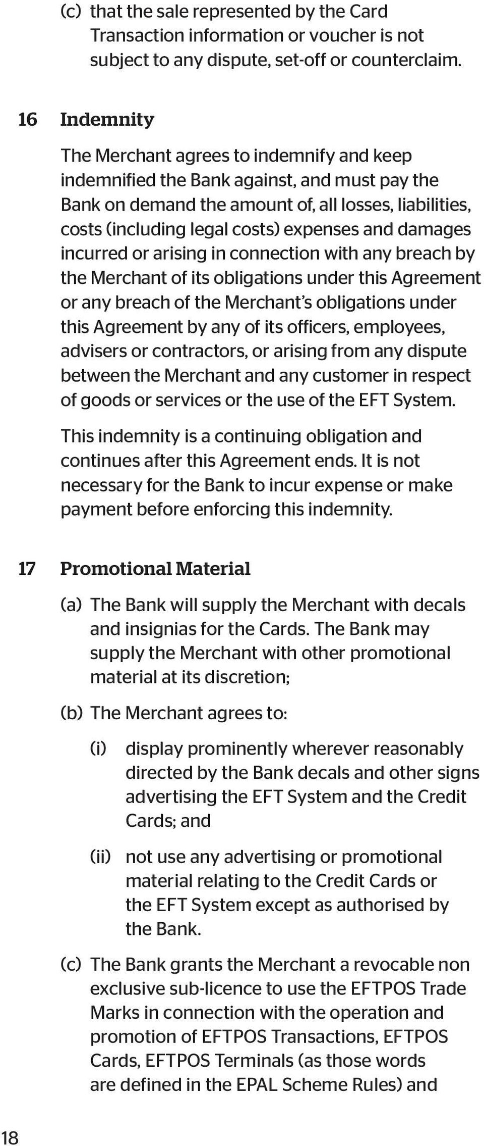 damages incurred or arising in connection with any breach by the Merchant of its obligations under this Agreement or any breach of the Merchant s obligations under this Agreement by any of its