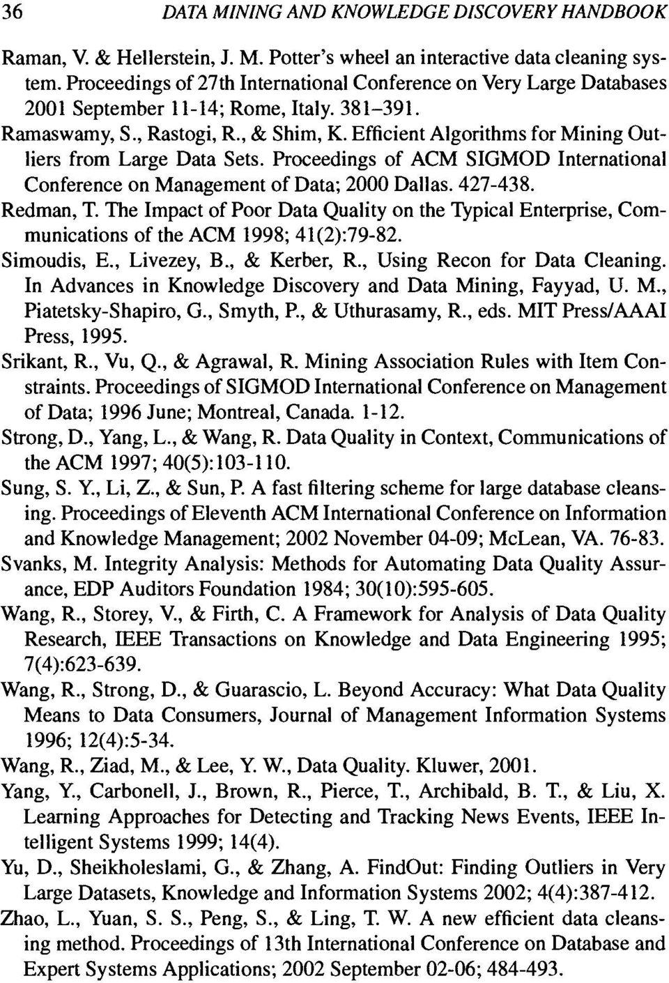 Efficient Algorithms for Mining Out- liers from Large Data Sets. Proceedings of ACM SIGMOD International Conference on Management of Data; 2000 Dallas. 427-438. Redman, T.