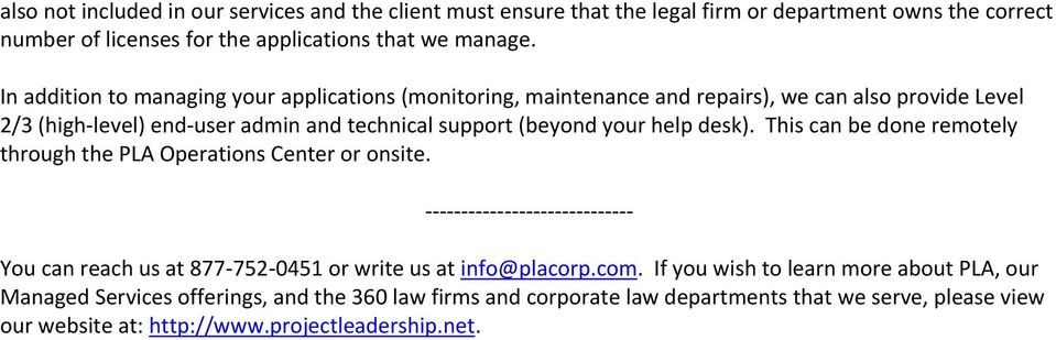 your help desk). This can be done remotely through the PLA Operations Center or onsite. You can reach us at 877 752 0451 or write us at info@placorp.com.