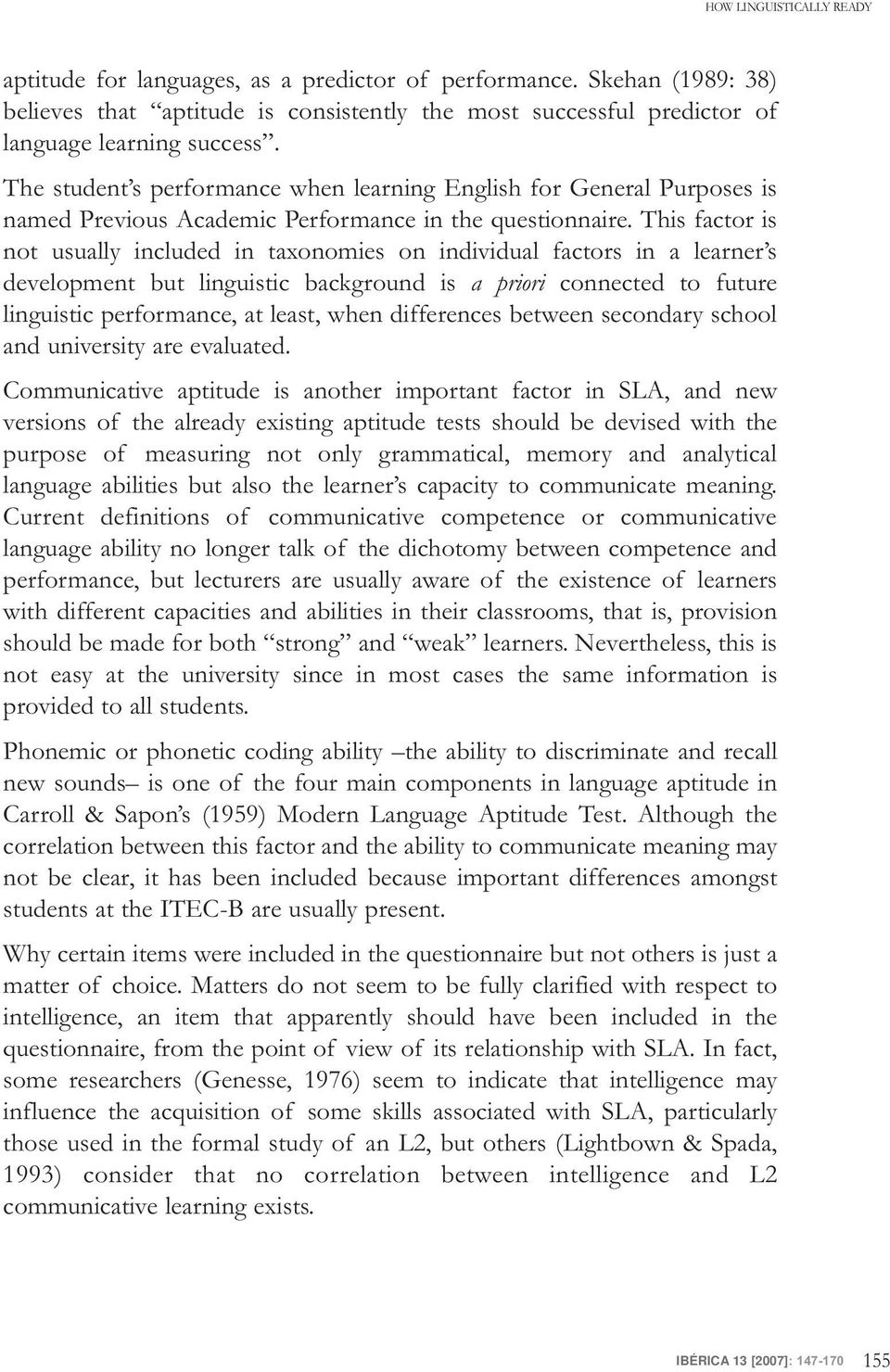 This factor is not usually included in taxonomies on individual factors in a learner s development but linguistic background is a priori connected to future linguistic performance, at least, when