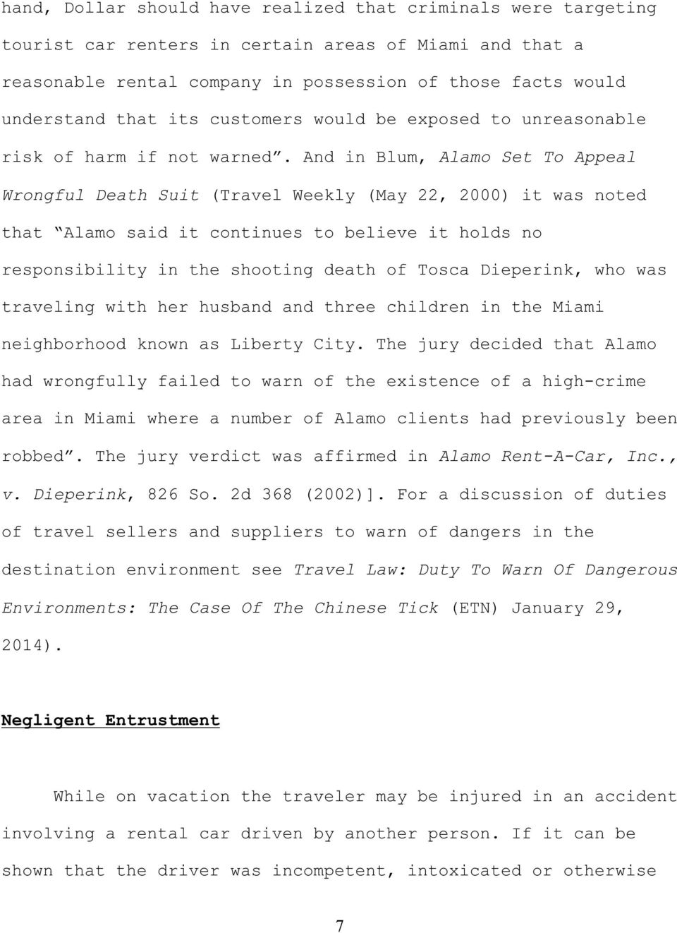 And in Blum, Alamo Set To Appeal Wrongful Death Suit (Travel Weekly (May 22, 2000) it was noted that Alamo said it continues to believe it holds no responsibility in the shooting death of Tosca