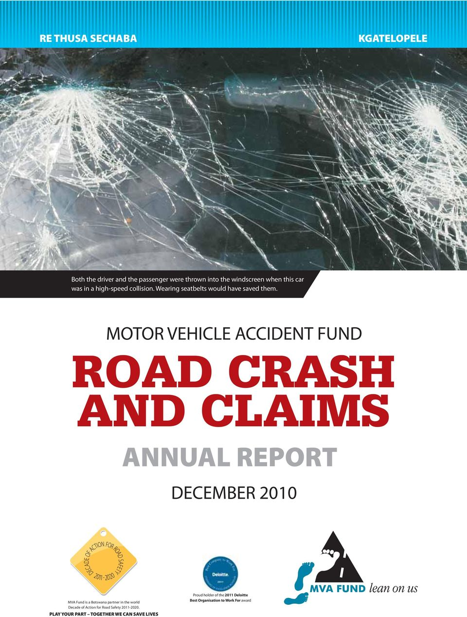 MOTOR VEHICLE ACCIDENT FUND ROAD CRASH AND CLAIMS ANNUAL REPORT DECEMBER MVA Fund is a Botswana partner in