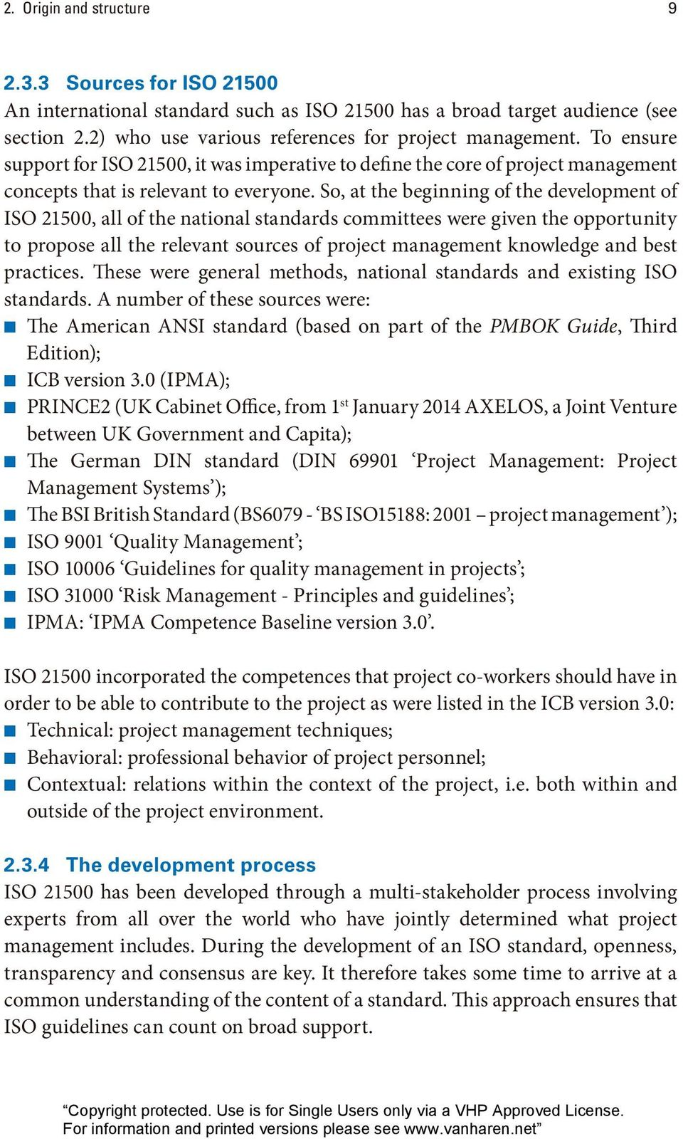 So, at the beginning of the development of ISO 21500, all of the national standards committees were given the opportunity to propose all the relevant sources of project management knowledge and best