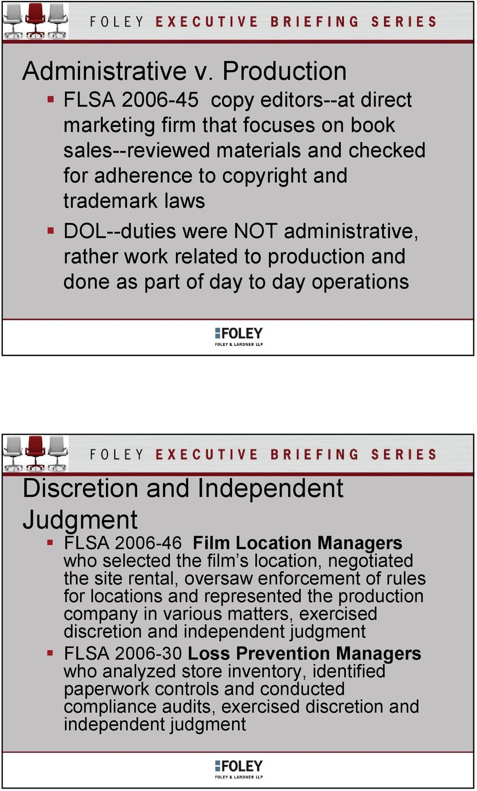 administrative, rather work related to production and done as part of day to day operations Discretion and Independent Judgment FLSA 2006-46 Film Location Managers who selected the film s