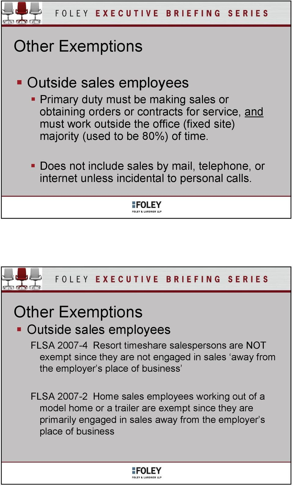 Other Exemptions Outside sales employees FLSA 2007-4 Resort timeshare salespersons are NOT exempt since they are not engaged in sales away from the employer s