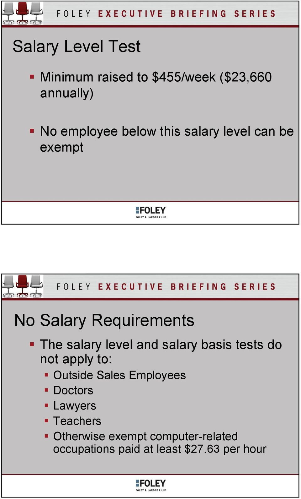 and salary basis tests do not apply to: Outside Sales Employees Doctors Lawyers