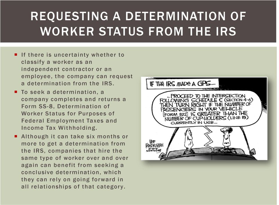 To seek a determination, a company completes and returns a Form SS-8, Determination of Worker Status for Purposes of Federal Employment Taxes and Income Tax