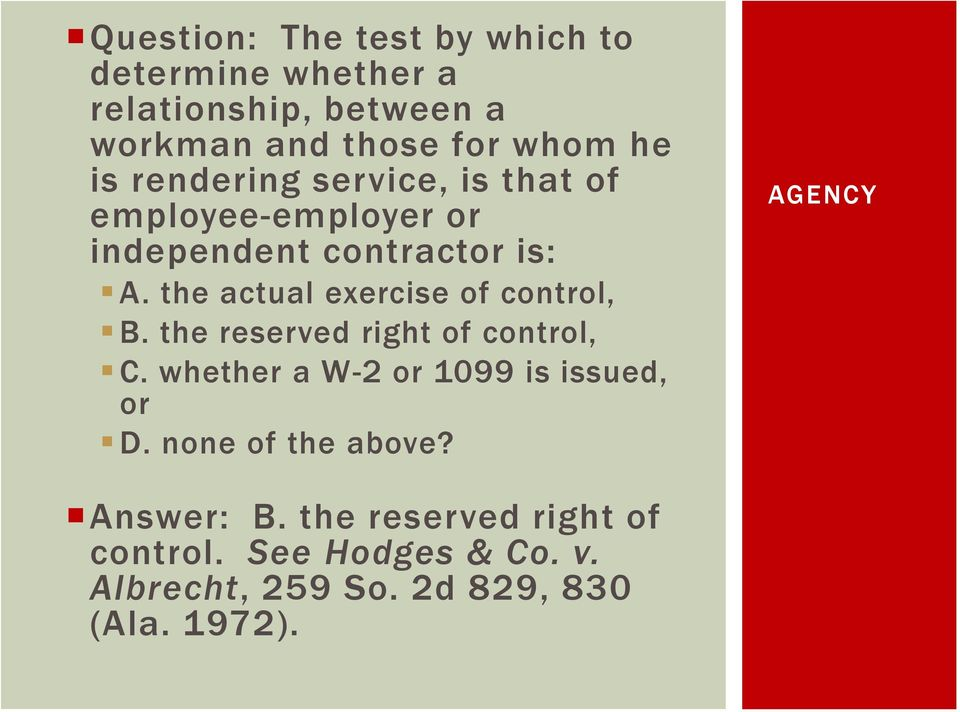 the actual exercise of control, B. the reserved right of control, C. whether a W-2 or 1099 is issued, or D.