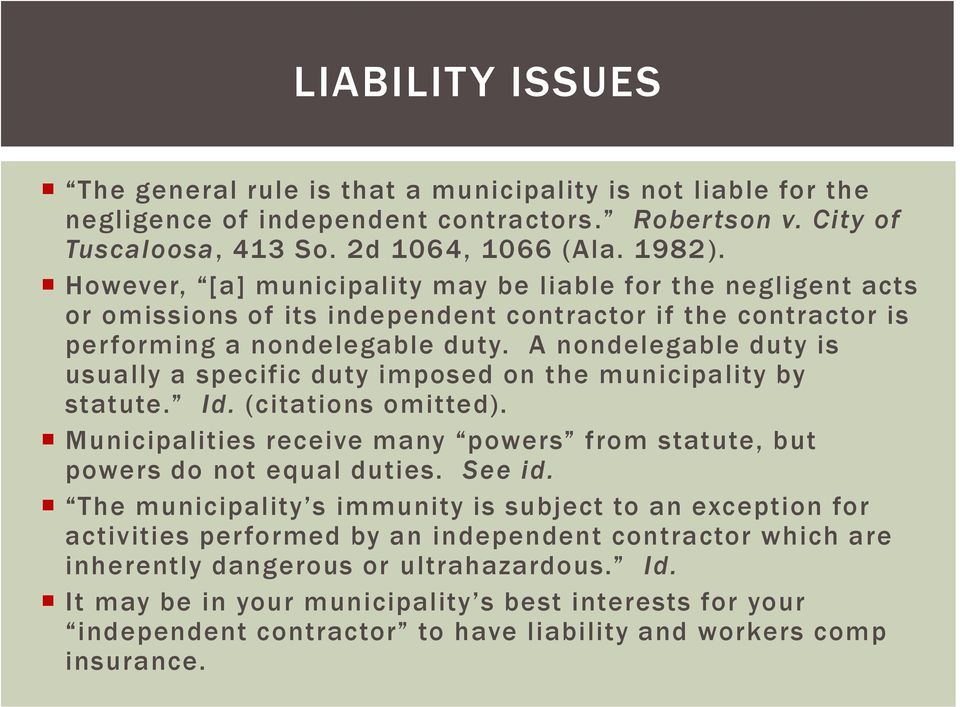 A nondelegable duty is usually a specific duty imposed on the municipality by statute. Id. (citations omitted). Municipalities receive many powers from statute, but powers do not equal duties. See id.