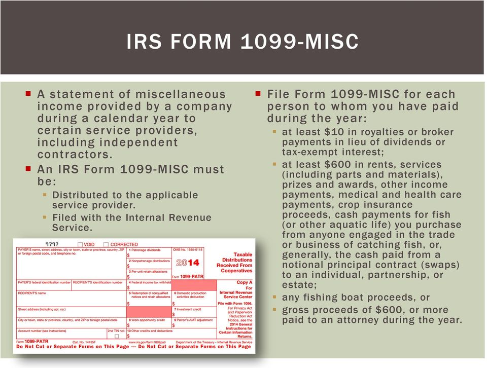 File Form 1099-MISC for each person to whom you have paid during the year: at least $10 in royalties or broker payments in lieu of dividends or tax-exempt interest; at least $600 in rents, services