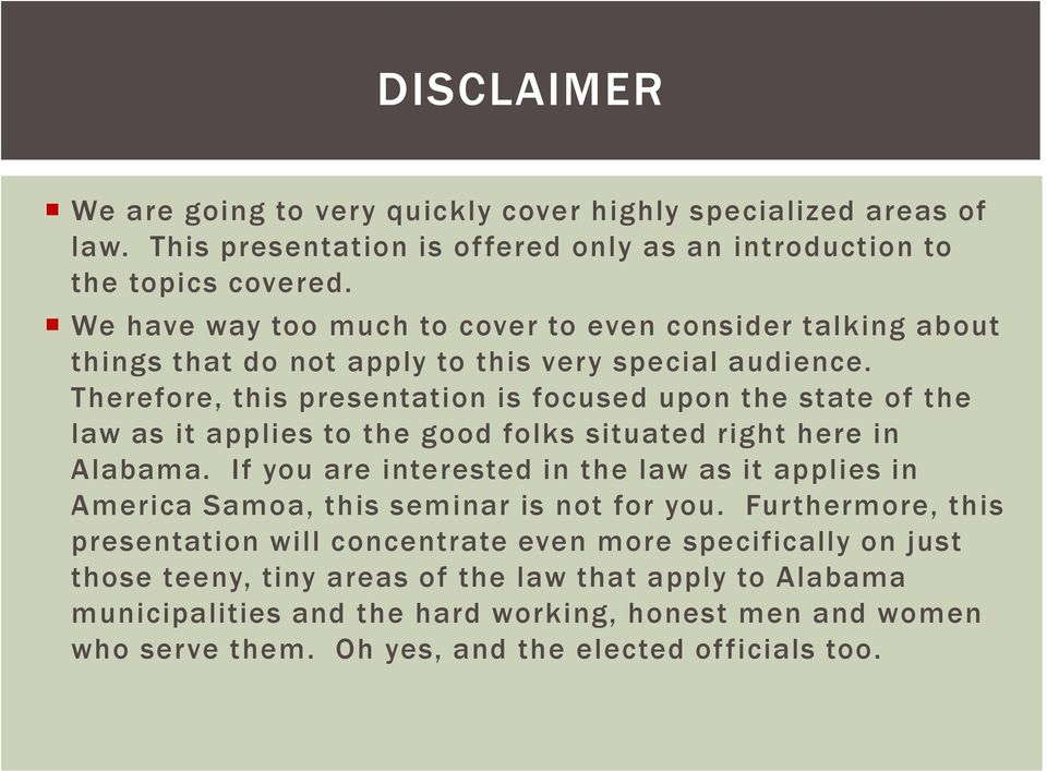 Therefore, this presentation is focused upon the state of the law as it applies to the good folks situated right here in Alabama.