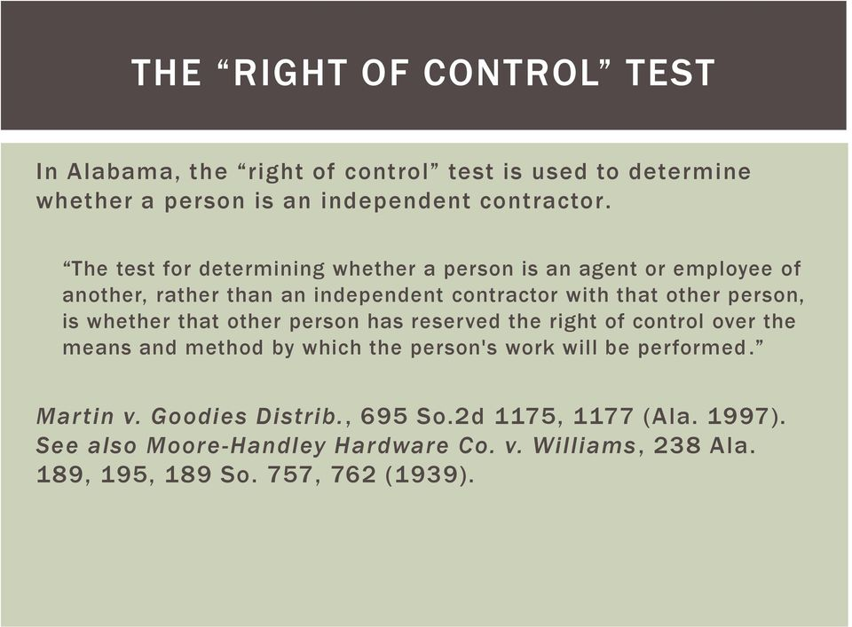 is whether that other person has reserved the right of control over the means and method by which the person's work will be performed.