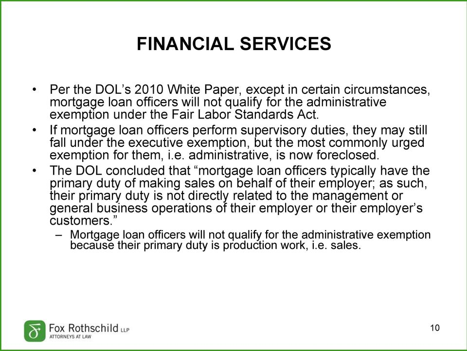 The DOL concluded that mortgage loan officers typically have the primary duty of making sales on behalf of their employer; as such, their primary duty is not directly related to the management or