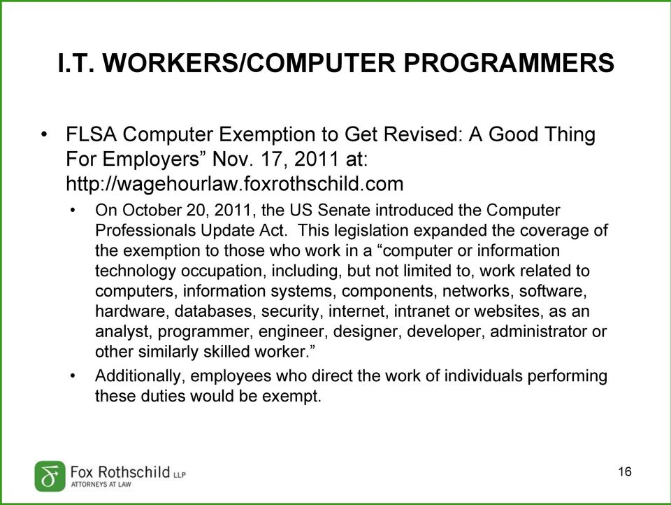This legislation expanded the coverage of the exemption to those who work in a computer or information technology occupation, including, but not limited to, work related to computers,