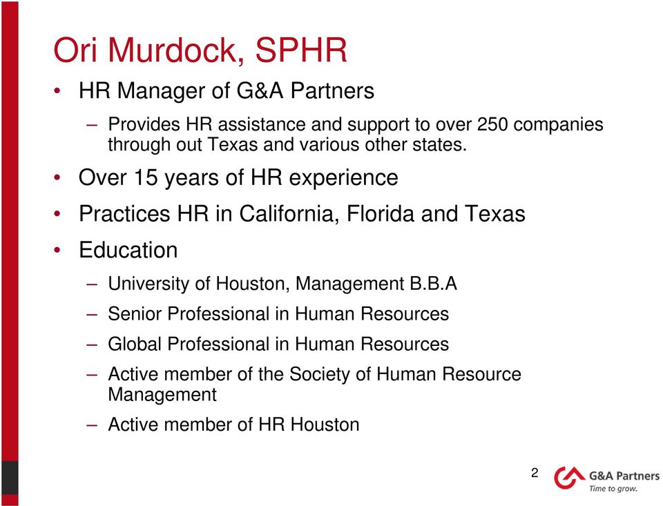 Over 15 years of HR experience Practices HR in California, Florida and Texas Education University of Houston,