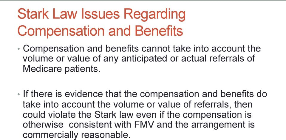 If there is evidence that the compensation and benefits do take into account the volume or value of